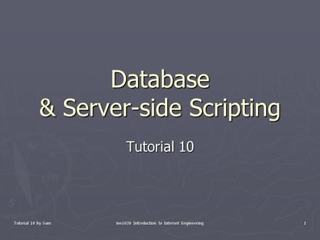 Tutorial 10 by Sam ine1020 Introduction to Internet Engineering 1 Database & Server-side Scripting Tutorial 10.