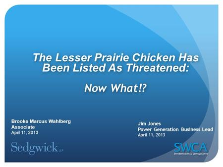 The Lesser Prairie Chicken Has Been Listed As Threatened: Now What!? The Lesser Prairie Chicken Has Been Listed As Threatened: Now What!? Jim Jones Power.