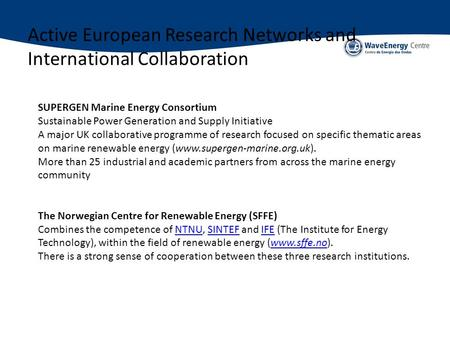 Active European Research Networks and International Collaboration SUPERGEN Marine Energy Consortium Sustainable Power Generation and Supply Initiative.