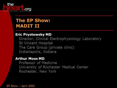 EP Show – April 2002 MADIT II The EP Show: MADIT II Eric Prystowsky MD Director, Clinical Electrophysiology Laboratory St Vincent Hospital The Care Group.