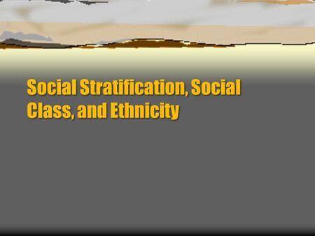 Social Stratification, Social Class, and Ethnicity