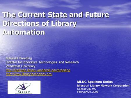 The Current State and Future Directions of Library Automation Marshall Breeding Director for Innovative Technologies and Research Vanderbilt University.