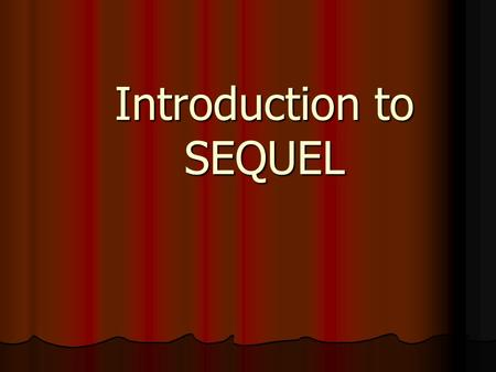 Introduction to SEQUEL. What is SEQUEL? Acronym for Structural English Query Language Acronym for Structural English Query Language Standard language.