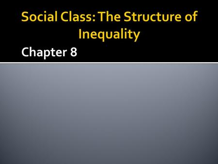 Chapter 8.  The unequal distribution of:  Wealth  Power  Prestige  Due to meritocracy or social stratification.