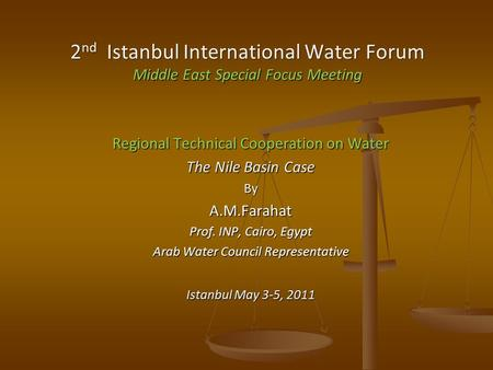 Regional Technical Cooperation on Water The Nile Basin Case ByA.M.Farahat Prof. INP, Cairo, Egypt Arab Water Council Representative Istanbul May 3-5, 2011.