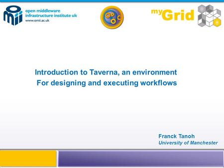 Introduction to Taverna, an environment For designing and executing workflows Franck Tanoh University of Manchester.