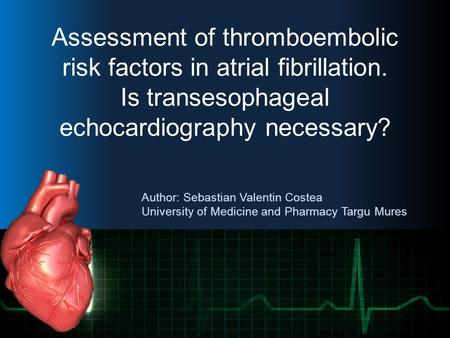 Author: Sebastian Valentin Costea University of Medicine and Pharmacy Targu Mures Assessment of thromboembolic risk factors in atrial fibrillation. Is.