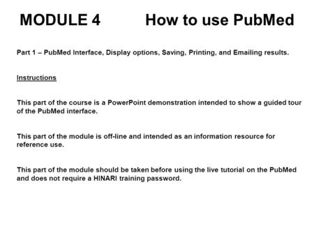 Part 1 – PubMed Interface, Display options, Saving, Printing, and Emailing results. Instructions This part of the course is a PowerPoint demonstration.