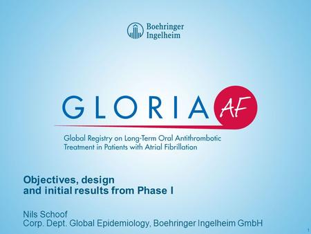 1 Objectives, design and initial results from Phase I Nils Schoof Corp. Dept. Global Epidemiology, Boehringer Ingelheim GmbH.