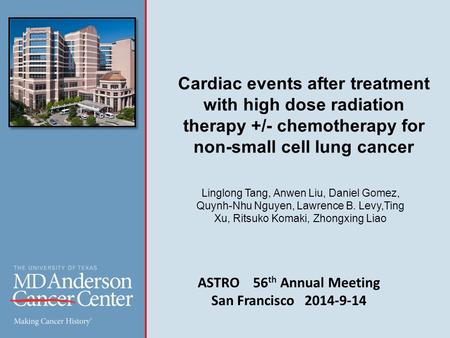 Cardiac events after treatment with high dose radiation therapy +/- chemotherapy for non-small cell lung cancer Linglong Tang, Anwen Liu, Daniel Gomez,