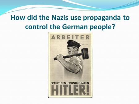 How did the Nazis use propaganda to control the German people?