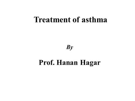Treatment of asthma By Prof. Hanan Hagar. Disorders of Respiratory Function Classification Main disorders of the respiratory system are : 1. Bronchial.