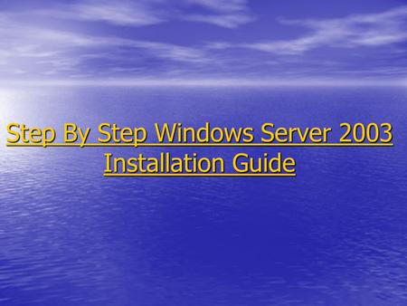 Step By Step Windows Server 2003 Installation Guide Step By Step Windows Server 2003 Installation Guide.