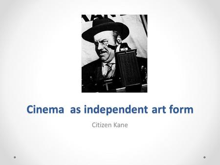 "Cinema as independent art form Citizen Kane. Times of propaganda Sergei Eisenstein Leni Riefenstahl Triumph of the Will"" Wartime Hollywood - many crude."