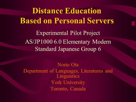 Experimental Pilot Project AS/JP1000 6.0 Elementary Modern Standard Japanese Group 6 Norio Ota Department of Languages, Literatures and Linguistics York.