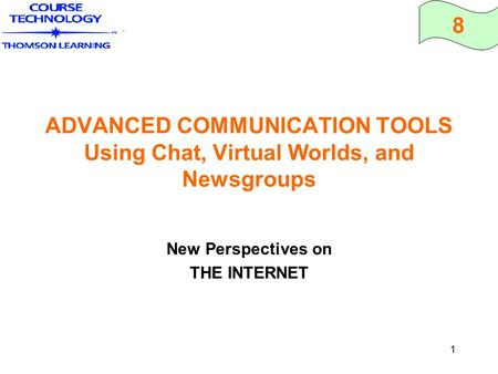 8 1 ADVANCED COMMUNICATION TOOLS Using Chat, Virtual Worlds, and Newsgroups New Perspectives on THE INTERNET.