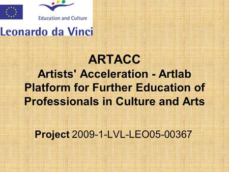 ARTACC Artists' Acceleration - Artlab Platform for Further Education of Professionals in Culture and Arts Project 2009-1-LVL-LEO05-00367.