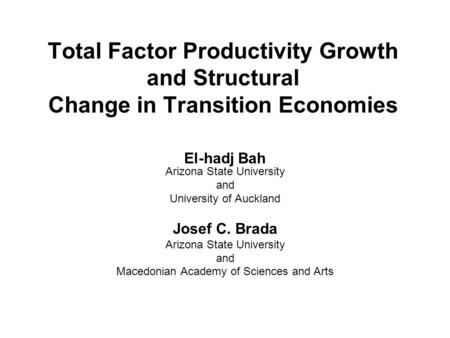 Total Factor Productivity Growth and Structural Change in Transition Economies El-hadj Bah Arizona State University and University of Auckland Josef C.