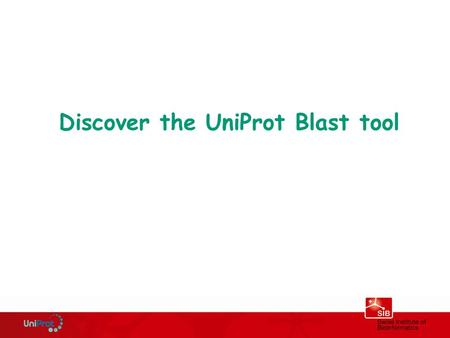 Discover the UniProt Blast tool. Murcia, February, 2011Protein Sequence Databases Customize the BLAST results.