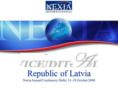 Republic of Latvia Nexia Annual Conference, Delhi, 14 -19 October 2008.