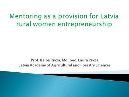 Prof. Baiba Rivza, Mg. oec. Laura Rivza Latvia Academy of Agricultural and Forestry Sciences.