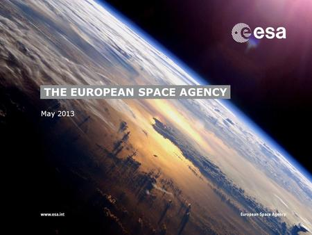 "→ May 2013 THE EUROPEAN SPACE AGENCY. 2 ""To provide for and promote, for exclusively peaceful purposes, cooperation among European states in space research."