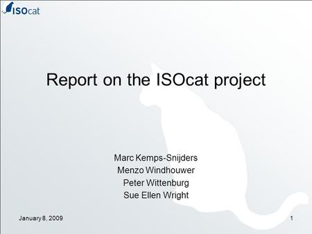 Report on the ISOcat project Marc Kemps-Snijders Menzo Windhouwer Peter Wittenburg Sue Ellen Wright January 8, 20091.