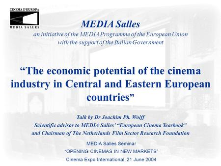 "MEDIA Salles an initiative of the MEDIA Programme of the European Union with the support of the Italian Government ""The economic potential of the cinema."