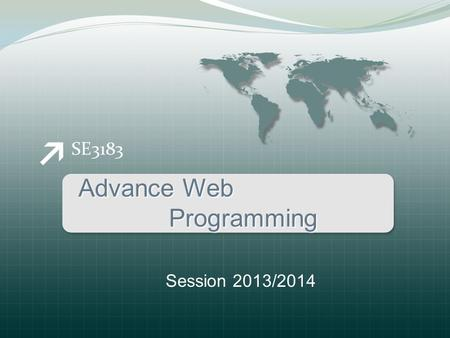 SE3183 Advance Web Programming Programming Session 2013/2014.
