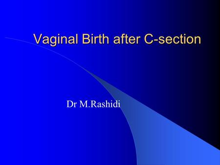 "Vaginal Birth after C-section Dr M.Rashidi. History of C-section in U.S. 1916: ""Once a cesarean, always a cesarean"""
