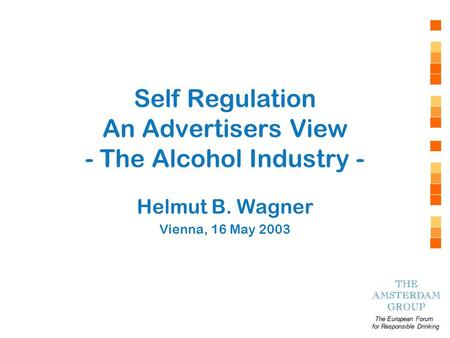 The European Forum for Responsible Drinking The European Forum for Responsible Drinking Self Regulation An Advertisers View - The Alcohol Industry - Helmut.