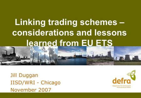 Linking trading schemes – considerations and lessons learned from EU ETS Jill Duggan IISD/WRI - Chicago November 2007.