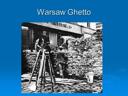 Warsaw Ghetto. THE FINAL SOLUTION Auschwitz concentration camp.