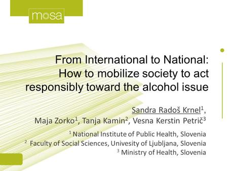 From International to National: How to mobilize society to act responsibly toward the alcohol issue Sandra Radoš Krnel 1, Maja Zorko 1, Tanja Kamin 2,