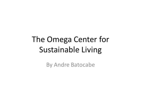 The Omega Center for Sustainable Living By Andre Batocabe.