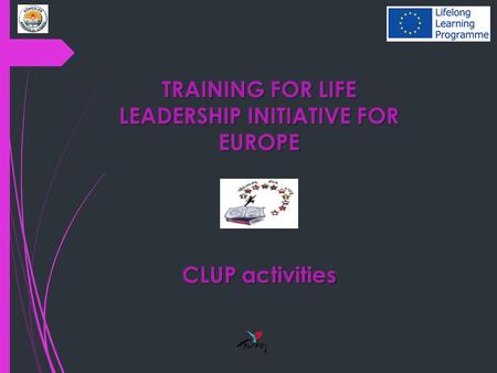 TRAINING FOR LIFE LEADERSHIP INITIATIVE FOR EUROPE CLUP activities.