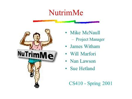 NutrimMe Mike McNaull –Project Manager James Witham Will Marfori Nan Lawson Sue Hetland CS410 - Spring 2001.