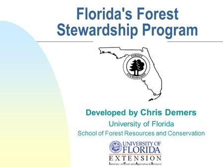Florida's Forest Stewardship Program Developed by Chris Demers University of Florida School of Forest Resources and Conservation.