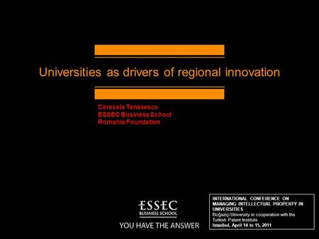 Universities as drivers of regional innovation INTERNATIONAL CONFERENCE ON MANAGING INTELLECTUAL PROPERTY IN UNIVERSITIES Boğaziçi University in cooperation.