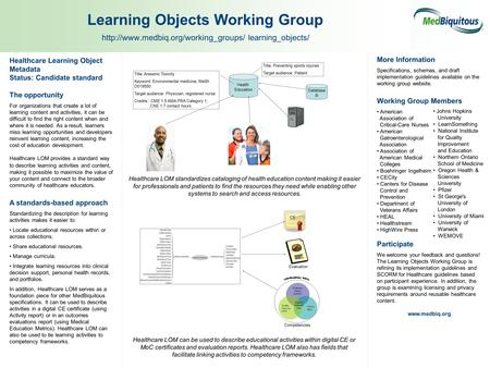 Healthcare Learning Object Metadata Status: Candidate standard The opportunity For organizations that create a lot of learning content and activities,
