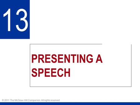 PRESENTING A SPEECH 13 © 2011 The McGraw-Hill Companies. All rights reserved.