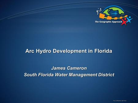 Pre Conference Seminars 1 Arc Hydro Development in Florida James Cameron South Florida Water Management District.