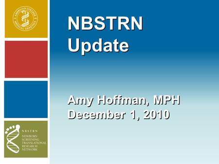 NBSTRN Update Amy Hoffman, MPH December 1, 2010. NBSTRN Structure Newborn Screening Translational Research Network2 NBSTRN CC Michael Watson, PI Barry.