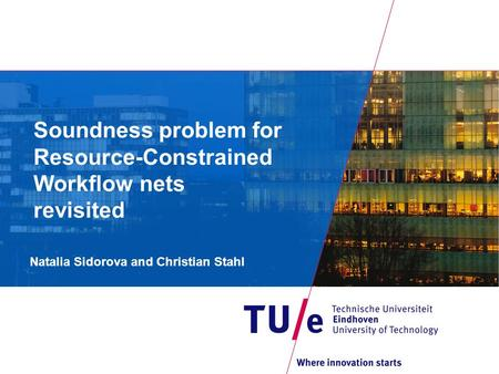 Soundness problem for Resource-Constrained Workflow nets revisited Natalia Sidorova and Christian Stahl.