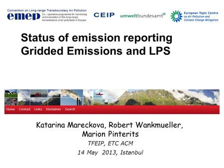 Katarina Mareckova, Robert Wankmueller, Marion Pinterits TFEIP, ETC ACM 14 May 2013, Istanbul Status of emission reporting Gridded Emissions and LPS.