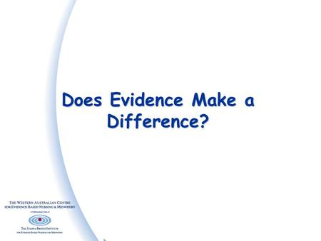 Does Evidence Make a Difference?. Elements of Evidence Based Practice EBP Needs and preferences of patients/clients Professional expertise, skills & judgment.