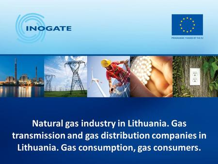 Natural gas industry in Lithuania. Gas transmission and gas distribution companies in Lithuania. Gas consumption, gas consumers.