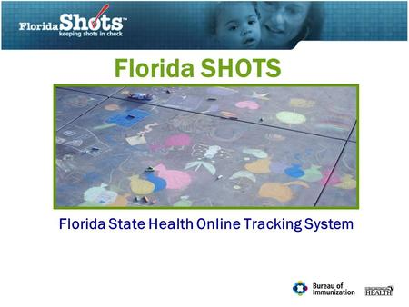 Florida SHOTS Florida State Health Online Tracking System.
