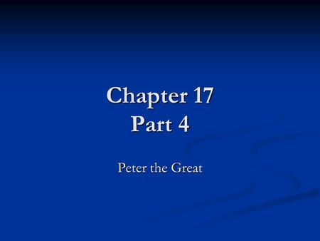 Chapter 17 Part 4 Peter the Great. Peter the Great 1682-1725 His sister, Sophia, was his first regent when he was very young His sister, Sophia, was his.