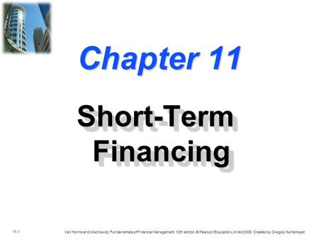 11.1 Van Horne and Wachowicz, Fundamentals of Financial Management, 13th edition. © Pearson Education Limited 2009. Created by Gregory Kuhlemeyer. Chapter.